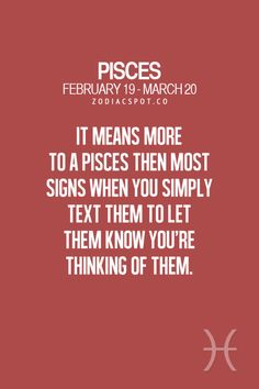 It means more to a Pisces then most when you simply text them to let them know you're thinking of them.