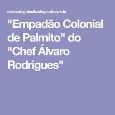 """""""Empadão Colonial de Palmito"""" do """"Chef Álvaro Rodrigues"""""""
