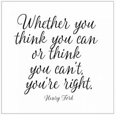 Whether you think you can or think you cant youre right. Henry Ford.psd