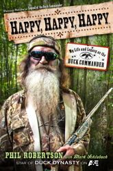 Happy, Happy, Happy by Phil Roberston - Coming May 2013! #DuckDynasty