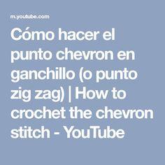 Cómo hacer el punto chevron en ganchillo (o punto zig zag) | How to crochet the chevron stitch - YouTube