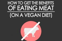 How to Get All the Benefits of Eating Meat (on a Vegan Diet) Infographic