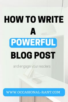 How to write a powerful blog post and engage your readers.
