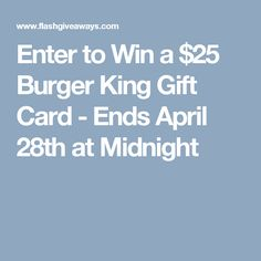 Enter to Win a $25 Burger King Gift Card - Ends April 28th at Midnight