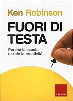 Amazon.it: Fuori di testa. Perché la scuola uccide la creatività - Ken Robinson, C. Calovi - Libri