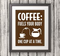 Coffee Fuels Your Body One Cup At A Time by BentonParkPrints, $12.00