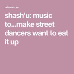 shash'u: music to...make street dancers want to eat it up