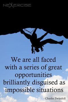 We are all faced with a series of great opportunities brilliantly disguised as impossible situations —Charles Swindoll