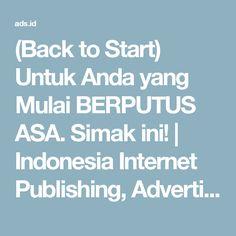 (Back to Start) Untuk Anda yang Mulai BERPUTUS ASA. Simak ini! | Indonesia Internet Publishing, Advertising and Marketing Community