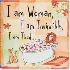 I am Woman, I am Invincible, I am Tired