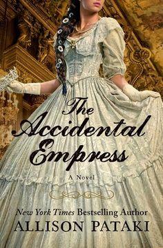 "The Accidental Empress by Allison Pataki - the story of Elisabeth ""Sisi,"" Empress of Austria"