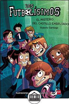 El Misterio Del Castillo Embrujado (Los Futbolísimos) de Roberto Santiago ✿ Libros infantiles y juveniles - (De 6 a 9 años) ✿