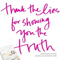 """""""Thank the lies for showing you the truth."""""""