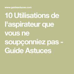 10 Utilisations de l'aspirateur que vous ne soupçonniez pas - Guide Astuces