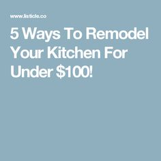 5 Ways To Remodel Your Kitchen For Under $100!