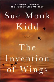 The Invention of Wings: A Novel by Sue Monk Kidd (the author of The Secret Life of Bees) Jan 2014 release
