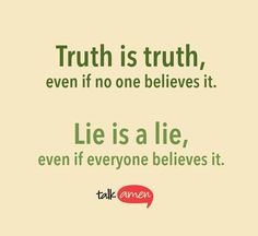 The truth will always be the truth.  The God's word (Bible) will always be the truth.