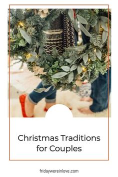 Christmas Traditions for Couples: start your own holiday traditions with this list of great Christmas traditions you'll love! #fridaywereinlove