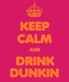 Keep Calm & Drink Dunkin'! Til death. Coffee Meme, Coffee Quotes, I Love Coffee, My Coffee, Keep Calm Quotes, Me Quotes, Typography Love, Keep Calm And Drink, Dunkin Donuts Coffee