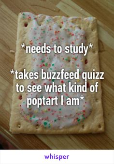 *needs to study*  *takes buzzfeed quizz to see what kind of poptart I am*