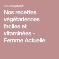 Nos recettes végétariennes faciles et vitaminées - Femme Actuelle