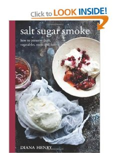 {Salt Sugar Smoke, Diana Henry.} One of the most beautiful books I own and a brilliant guide to preserving. I've tried the blackcurrant cordial and apricot & vanilla jam, adapted the strawberry jam and have many more recipes earmarked.