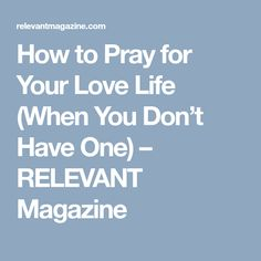 How to Pray for Your Love Life (When You Don't Have One) – RELEVANT Magazine