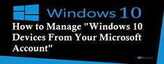 How to Manage Windows10 Devices From Your MS Account