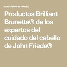 Productos Brilliant Brunette® de los expertos del cuidado del cabello de John Frieda®
