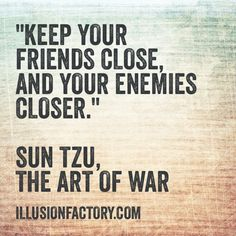 Keep Your Enemies Closer Quotes