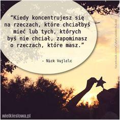 Kiedy koncentrujesz się na rzeczach... #Vujlclc-Nick,  #Motywujące-i-inspirujące