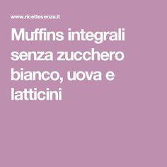 Muffins integrali senza zucchero bianco, uova e latticini