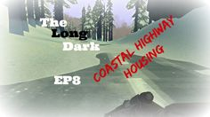 The Long Dark EP8 Coastal Highway Housing (PC) The Rev shows how to survive along the coastal highway........
