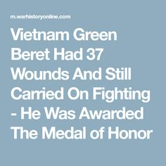 Vietnam Green Beret Had 37 Wounds And Still Carried On Fighting - He Was Awarded The Medal of Honor