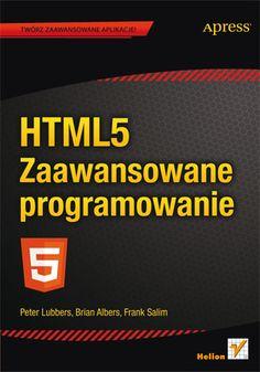 HTML5. Zaawansowane programowanie - Peter Lubbers, Brian Albers, Frank Salim