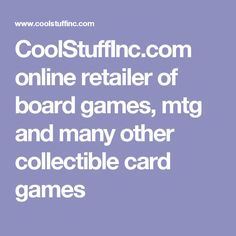 CoolStuffInc.com online retailer of board games, mtg and many other collectible card games