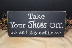 Take Your Shoes Off, and stay awhile wood sign primitivehodgepod. Primitive Wood Signs, Wooden Signs, Shoes Off Sign, Remove Shoes Sign, Wall Signs, Your Shoes, Decor Interior Design, Home Projects, Sweet Home