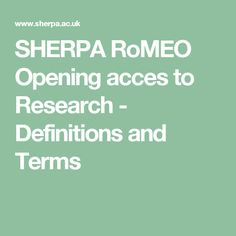 SHERPA RoMEO Opening acces to Research - Definitions and Terms