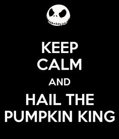Usually dont like these keep calm things but geesh its the pumpkin king after all!!