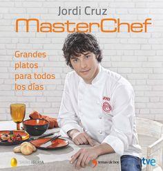 Cruz, Jordi.  Masterchef : grandes platos para todos los días. Barcelona : Planeta, 2015