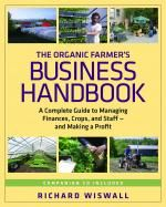 The Organic Farmer's Business Handbook - A Complete Guide to Managing Finances, Crops, and Staff—and Making a Profit