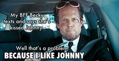My BFF Becky texts and says she's kissed Johnny.  Well that's a problem because I like Johnny