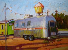 """Cupcakes By Airstream,"" by Rene' Wiley (American, born 1958)"