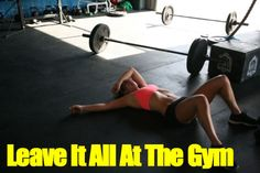 leave it all at the gym...