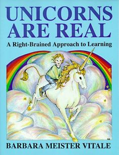 Unicorns Are Real: A Right-Brained Approach to Learning. Provides sixty-five practical lessons to develop the right-brain tendencies of children. Includes an easy to administer checklist to determine hemisphere dominance. Engaging instructional activities that draw on the intuitive, non-verbal abilities of the right brain, a list of skills associated with each brain hemisphere and much more.