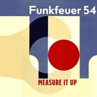 Funkfeuer 54 - Measure It Up by Funkfeuer 54 on SoundCloud