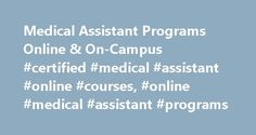 Medical Assistant Programs Online & On-Campus #certified #medical #assistant #online #courses, #online #medical #assistant #programs http://new-orleans.nef2.com/medical-assistant-programs-online-on-campus-certified-medical-assistant-online-courses-online-medical-assistant-programs/  # Medical Assistant What is a medical assistant? Medical Assistants are vital in the day-to-day work of most healthcare facilities such as doctors' offices, immediate care facilities, nursing homes, clinics and…