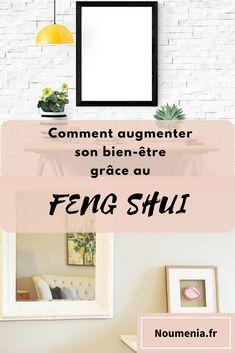 Comment augmenter son bien-être grâce au Feng Shui. Lifestyle, décoration, organisation, maison, prendre soin de soi, énergie.