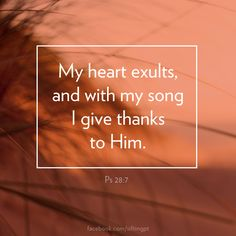 Sing thanks to Him! Psalm 28:7