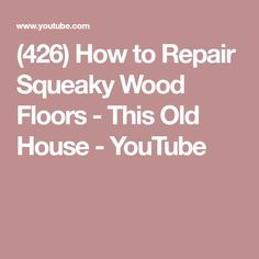 (426) How to Repair Squeaky Wood Floors - This Old House - YouTube